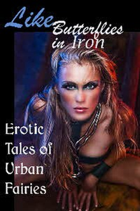Like Butterflies in Iron Anthology from Circlet Press including my piece Loel's Choice